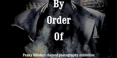 By order of - Peaky Blinder themed photography exhibiton, meet the artist evening. tickets