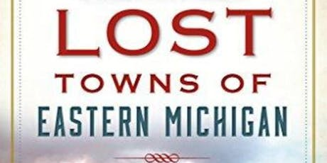Lost Towns of Eastern Michigan Lecture tickets