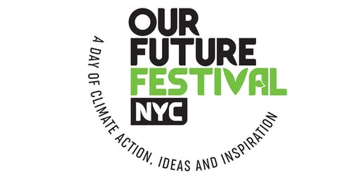 Our Future Festival NYC: A Day of Climate Action, Ideas and Inspiration
