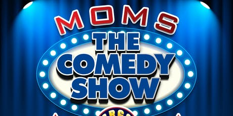 MOMS: The Comedy Show tickets