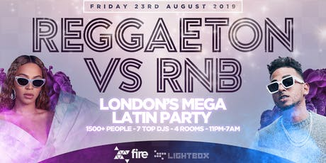 "REGGAETON VS RNB ""LONDON'S MEGA LATIN PARTY"" @ FIRE & LIGHTBOX SUPERCLUBS - 23/8/19 tickets"