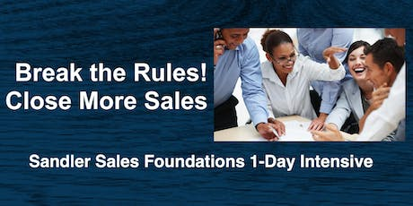 Break the Rules! Close More Sales--Sandler Foundations® Intensive tickets