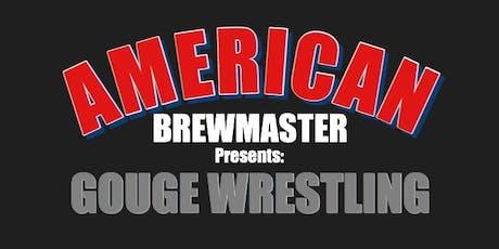 American Brewmaster Presents: G.O.U.G.E. Wrestling tickets