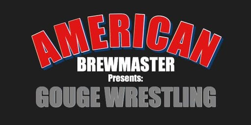 American Brewmaster Presents: G.O.U.G.E. Wrestling