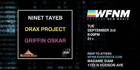 WFNM 9/3: NINET TAYEB, DRAX PROJECT, GRIFFIN OSKAR AT MADAME SIAM tickets