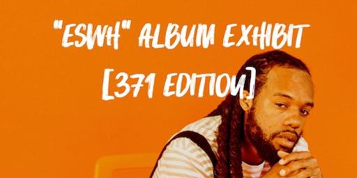 """""""ESWH"""" Album Exhibit Part I [371 Edition]"""