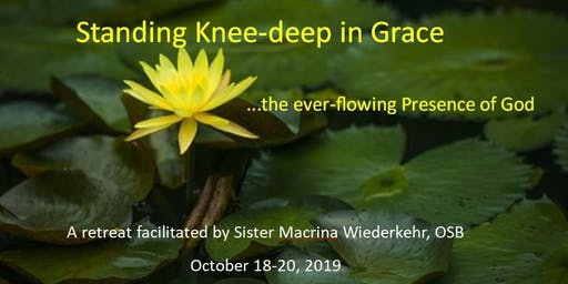 Retreat:  Standing Knee-Deep in Grace with Sr. Macrina Wiederkehr, OSB