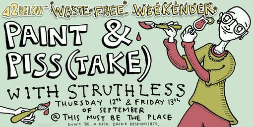 42BELOW Presents Paint & Piss(take) with Struthless