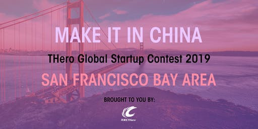 MAKE IT IN CHINA THero Global Startup Contest 2019 - BAY AREA - SEMI-FINALS