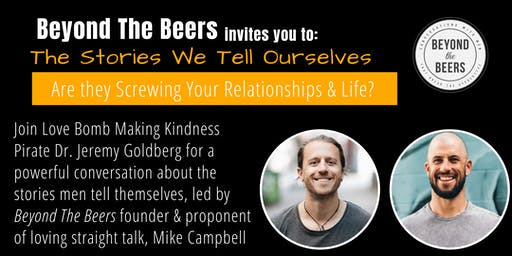 BEYOND THE BEERS presents  'The Stories We Tell Ourselves - Are they Screwing your Relationships & Life?' with Dr. Jeremy Goldberg