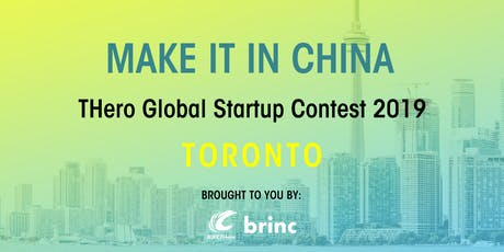 MAKE IT IN CHINA THero Global Startup Contest 2019 - TORONTO - SEMI-FINALS tickets