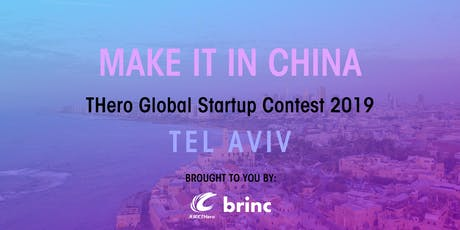 MAKE IT IN CHINA THero Global Startup Contest 2019 - TEL AVIV - SEMI-FINALS tickets