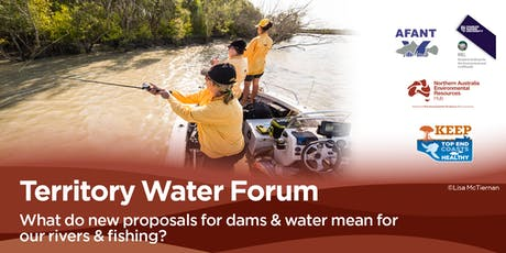 Territory Water Forum: what do new proposals for dams and water mean for our rivers and fishing? tickets