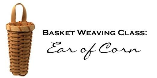 Basket Weaving Class: Ear of Corn