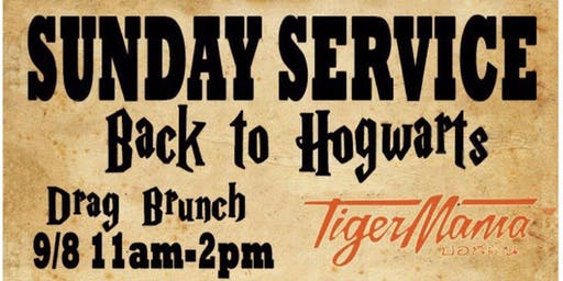 Tiger Mama Drag Brunch - Sunday Service: Return to Hogwarts