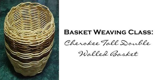 Basket Weaving Class: Cherokee Tall Double Walled