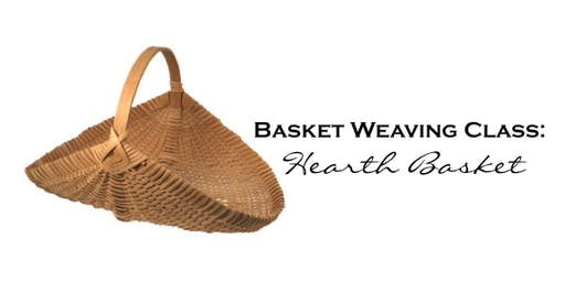 Basket Weaving Class: Hearth Basket