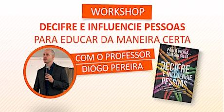 Workshop DECIFRE E INFLUENCIE PESSOAS PARA EDUCAR DA MANEIRA CERTA ingressos