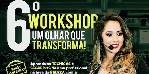 6º WORKSHOP UM OLHAR QUE TRANSFORMA!