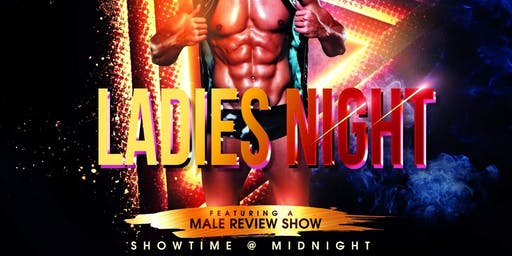 Ladies night with Male show. Free guest list. RSVP. Free giveaways Dancing