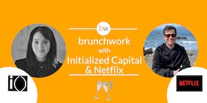 Initialized Capital & Netflix: brunchwork After Hours