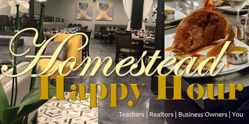 HOMESTEAD HAPPY HOUR: TEACHERS | REALTORS | BUSINESS OWNERS | YOU