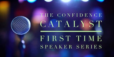 The Confidence Catalyst - First Time Speaker Series Fall 2019  tickets
