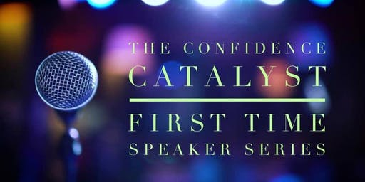 The Confidence Catalyst - First Time Speaker Series Fall 2019