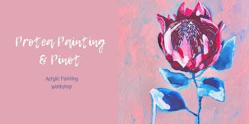 Protea Painting & Pinot