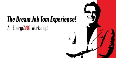 The Dream Job Tom Experience: An EnergiZiNG Workshop!
