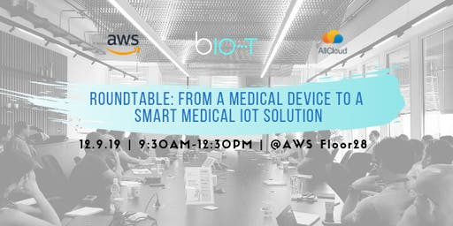 Roundtable at AWS: From a Medical Device to a Smart Medical IoT Solution