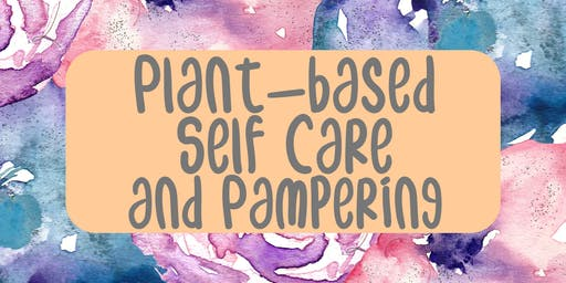 Plant-based Self Care and Pampering