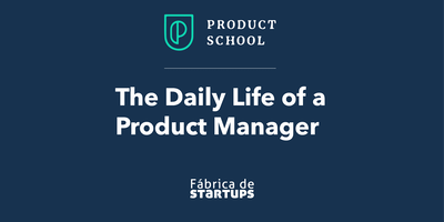 The Daily Life of a Product Manager