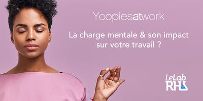 YoopiesAtWork : la charge mentale et son impact sur votre travail ?