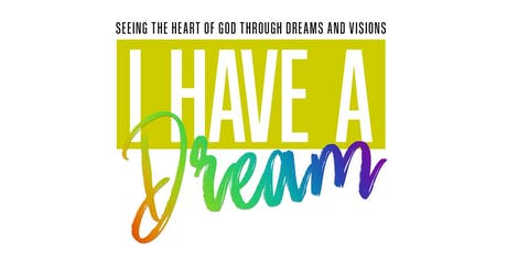 Seeing The Heart Of God Through Dreams And Visions - I Have A Dream tickets
