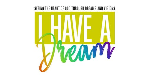 Seeing The Heart Of God Through Dreams And Visions - I Have A Dream