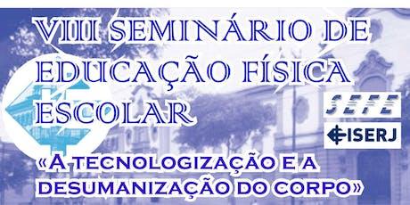 VIII Seminário de Educação Fìsica Escolar ISERJ tickets