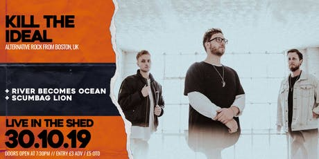 Kill The Ideal x River Becomes Ocean // The Shed // 30.10.2019 tickets