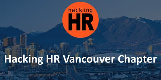 Hacking HR Vancouver Chapter Meetup September 2019