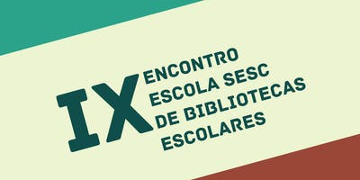 IX ENCONTRO ESCOLA SESC DE BIBLIOTECAS ESCOLARES