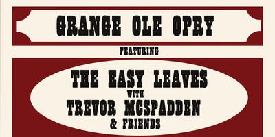 Grange Ole Opry w/ The Easy Leaves, Trevor Mcspadden & Friends