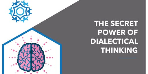 The Secret Power of Dialectical Thinking