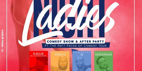 Ladies Night Out ~ Comedy Show & After Party featuring The Ratt Packs of Comedy Tour tickets