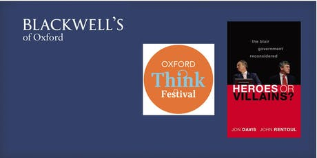 Oxford Think Festival - 'Heroes or Villains?' Jon Davis & John Rentoul tickets