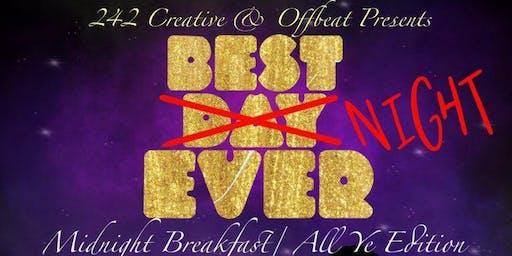 Best Day(Night) Ever! (Midnight Brunch/All Ye Edition)