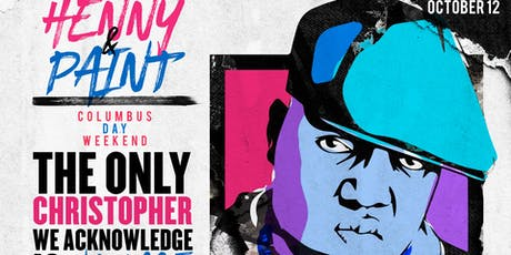 HENNY n PAINT: 'Only Christopher we Acknowledge is Wallace' Columbus Wknd tickets