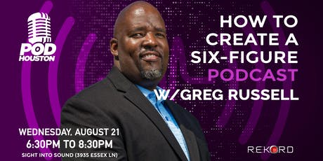 Pod Houston presents: Create A Six-Figure Podcast with Greg Russell tickets