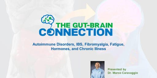 The Gut-Brain Connection - Autoimmune Disorders, IBS, Fibromyalgia, Fatigue, Hormones & Chronic Illness