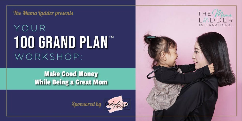 Your 100 GRAND PLAN Workshop: Make Good Money While Being a Great Mom