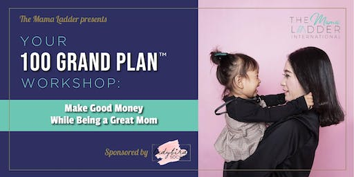 Your 100 GRAND PLAN™ Workshop: Make Good Money While Being a Great Mom